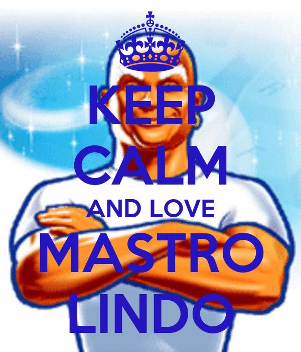 KEEP CALM AND LOVE MASTRO LINDO