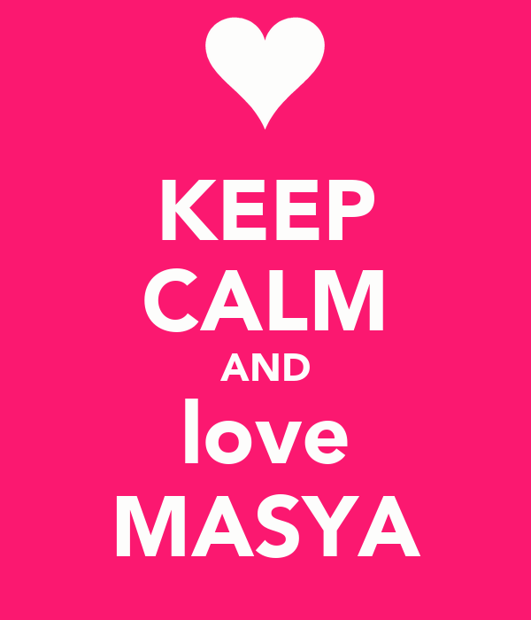 KEEP CALM AND love MASYA