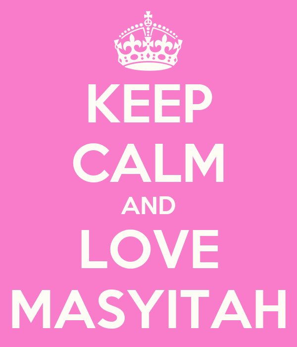 KEEP CALM AND LOVE MASYITAH
