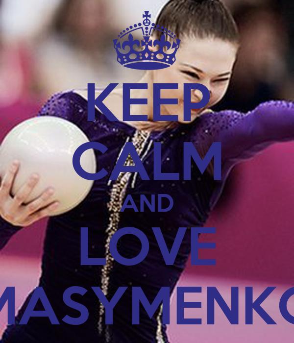 KEEP CALM AND LOVE MASYMENKO