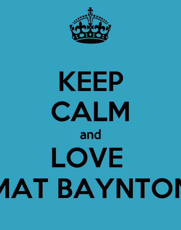 KEEP CALM and LOVE  MAT BAYNTON