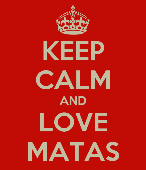 KEEP CALM AND LOVE MATAS