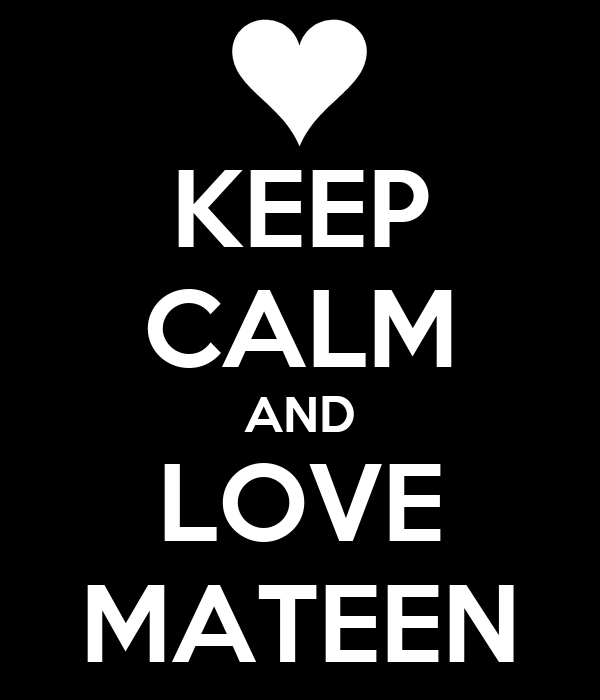 KEEP CALM AND LOVE MATEEN
