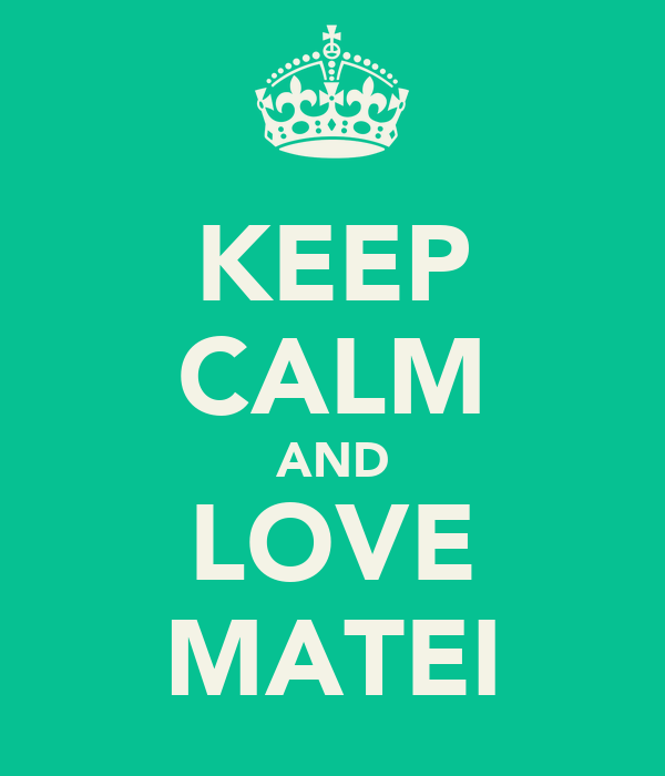 KEEP CALM AND LOVE MATEI