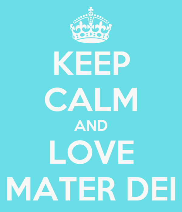 KEEP CALM AND LOVE MATER DEI
