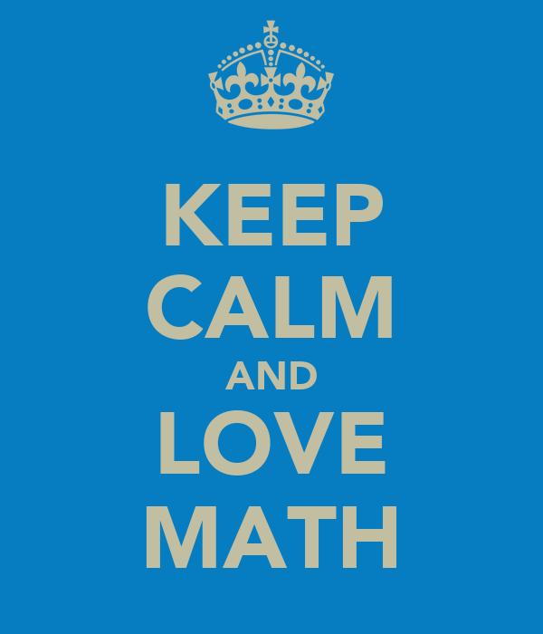 KEEP CALM AND LOVE MATH