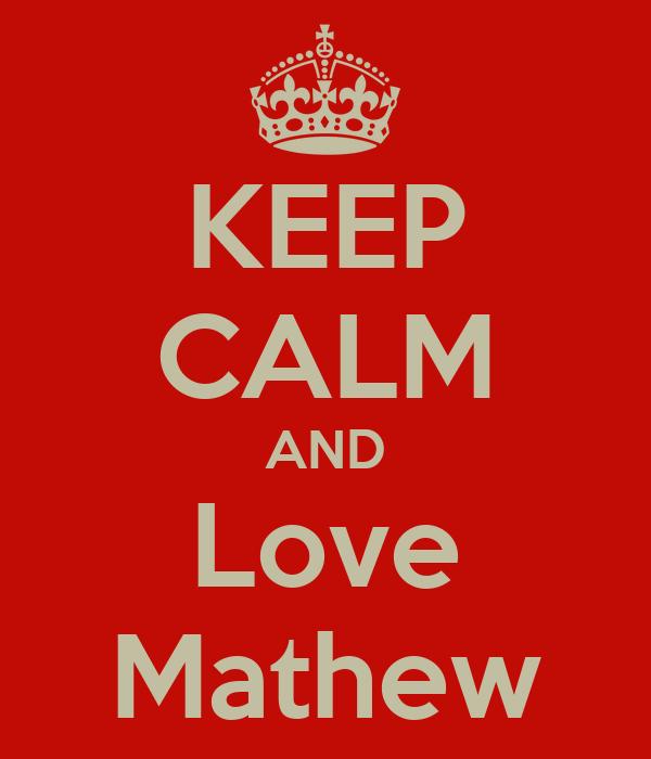 KEEP CALM AND Love Mathew
