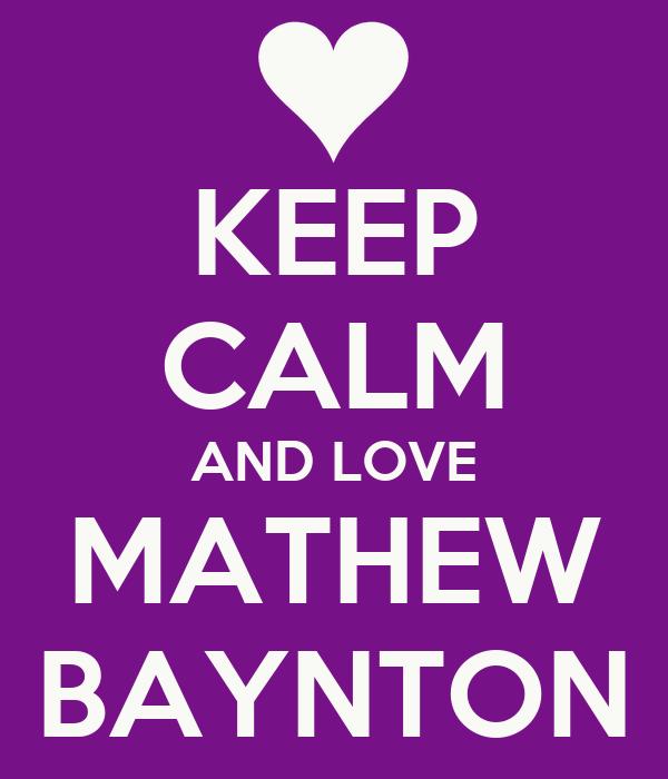 KEEP CALM AND LOVE MATHEW BAYNTON