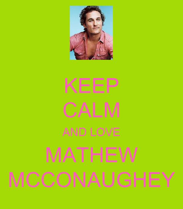 KEEP CALM AND LOVE MATHEW MCCONAUGHEY