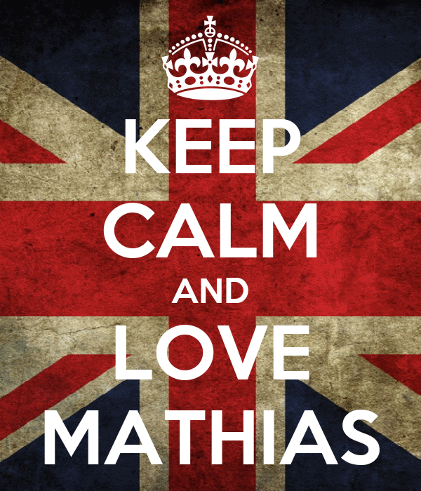 KEEP CALM AND LOVE MATHIAS