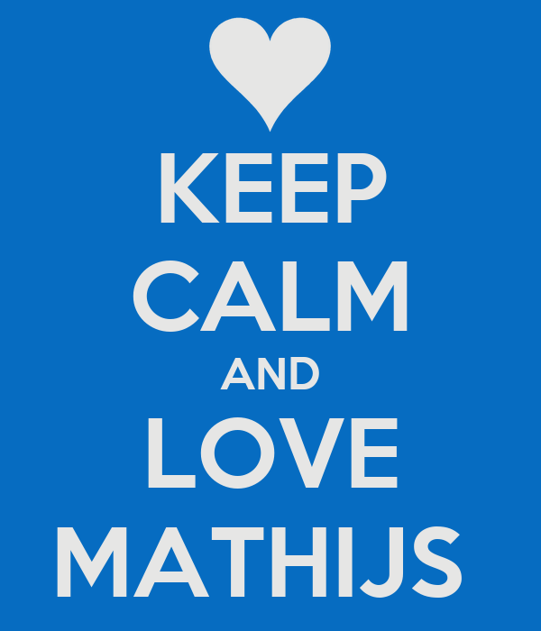 KEEP CALM AND LOVE MATHIJS