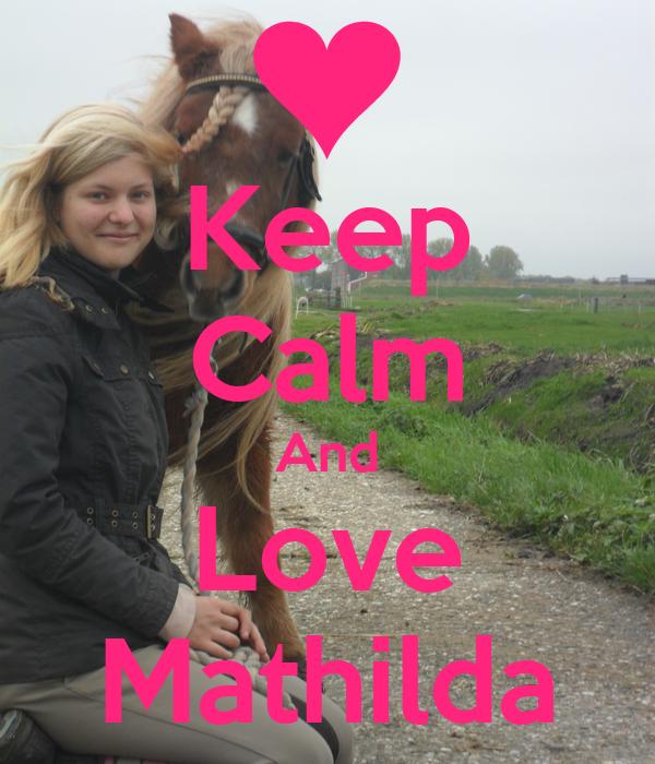 Keep Calm And Love Mathilda