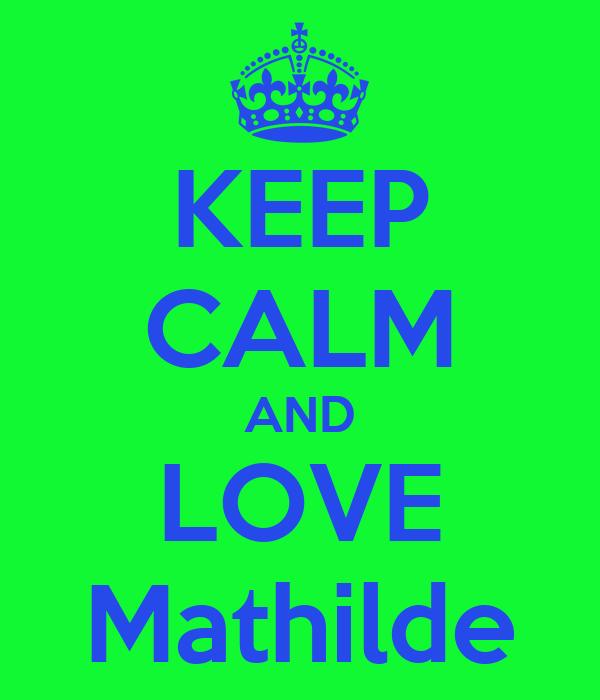 KEEP CALM AND LOVE Mathilde