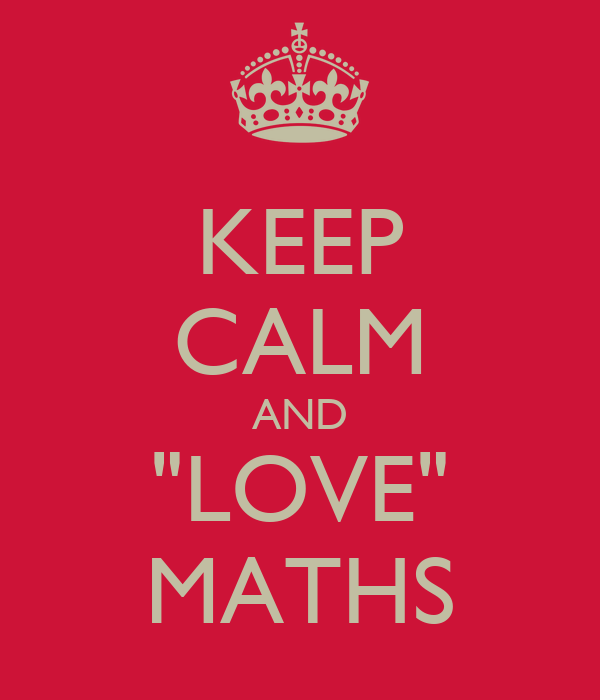 "KEEP CALM AND ""LOVE"" MATHS"