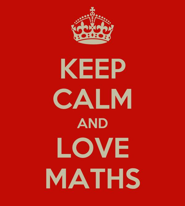 KEEP CALM AND LOVE MATHS