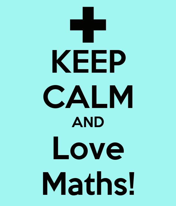 KEEP CALM AND Love Maths!