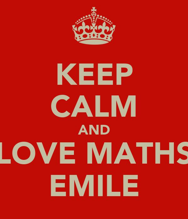 KEEP CALM AND LOVE MATHS EMILE