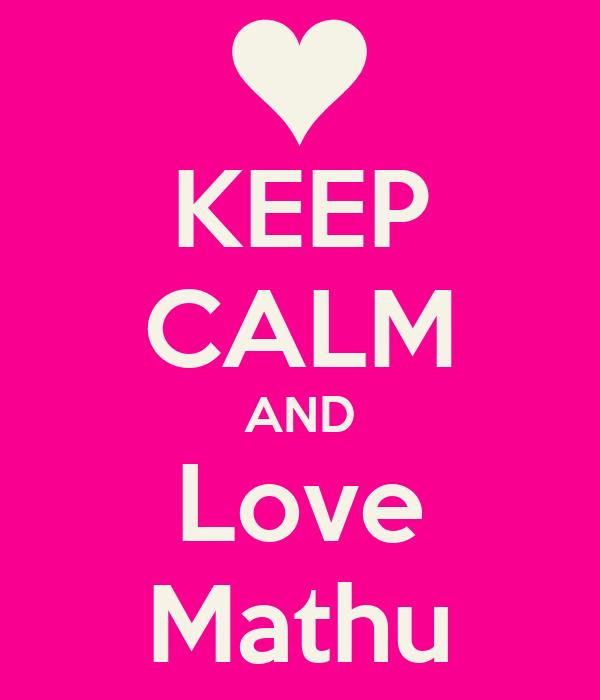 KEEP CALM AND Love Mathu