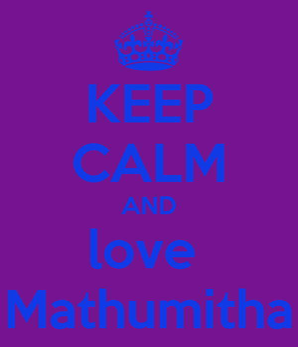 KEEP CALM AND love  Mathumitha