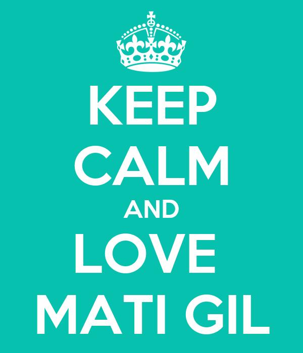 KEEP CALM AND LOVE  MATI GIL