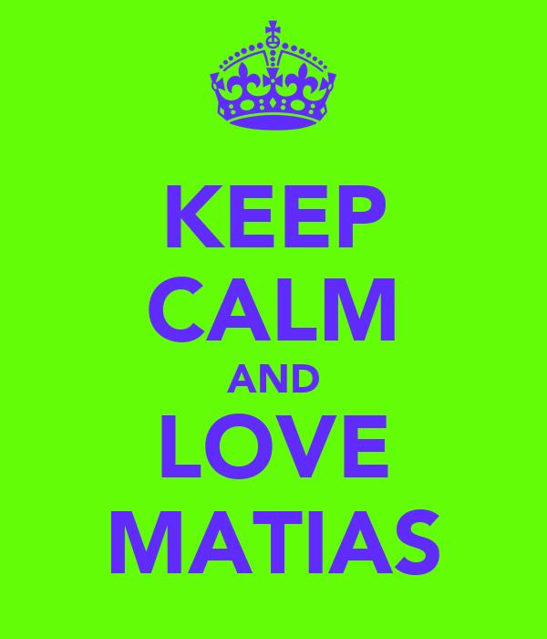 KEEP CALM AND LOVE MATIAS