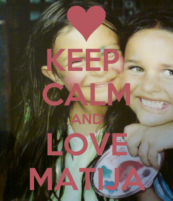 KEEP  CALM AND LOVE MATIJA