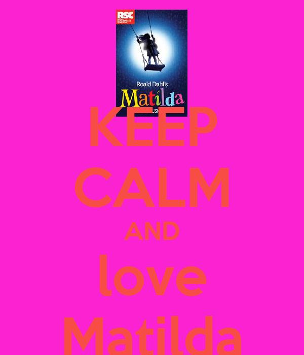 KEEP CALM AND love Matilda