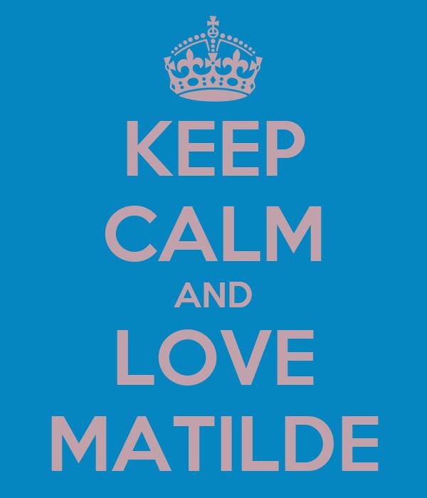 KEEP CALM AND LOVE MATILDE