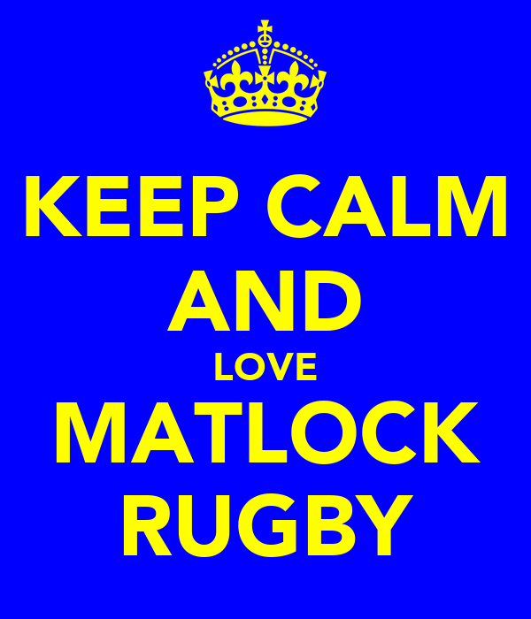KEEP CALM AND LOVE MATLOCK RUGBY