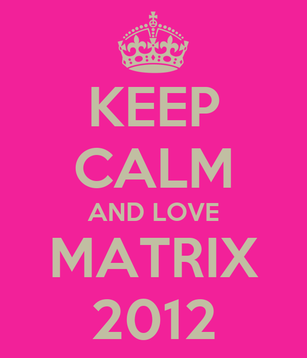 KEEP CALM AND LOVE MATRIX 2012