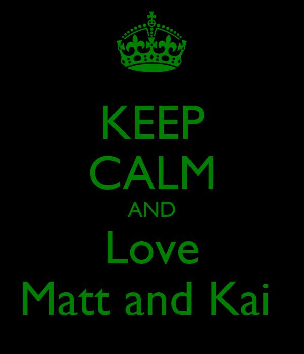 KEEP CALM AND Love Matt and Kai