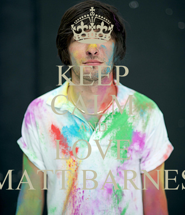 KEEP CALM AND LOVE MATT BARNES