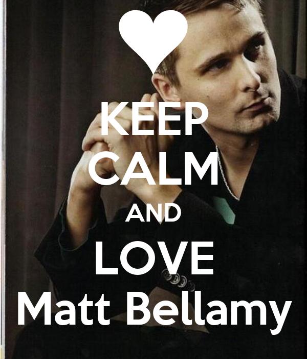 KEEP CALM AND LOVE Matt Bellamy