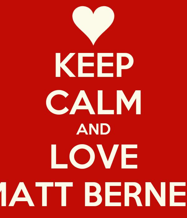 KEEP CALM AND LOVE MATT BERNER
