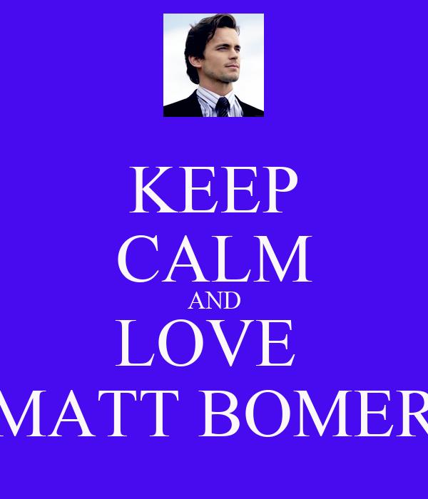 KEEP CALM AND LOVE  MATT BOMER