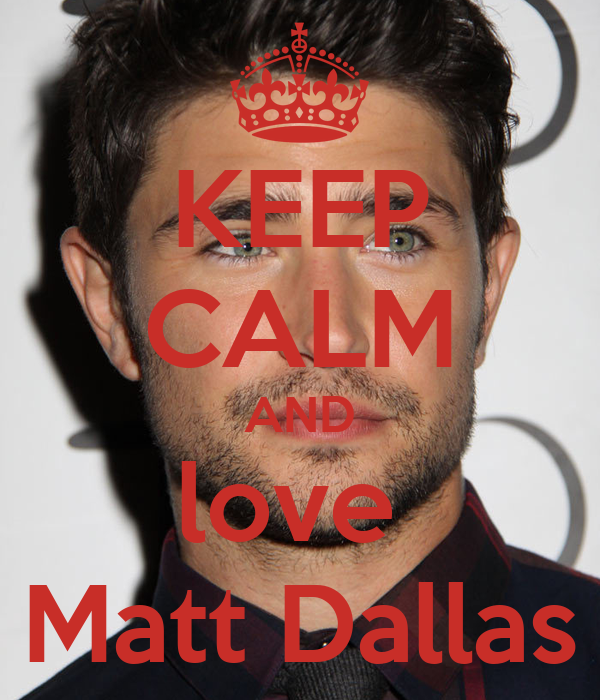 KEEP CALM AND love  Matt Dallas
