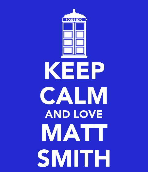 KEEP CALM AND LOVE MATT SMITH