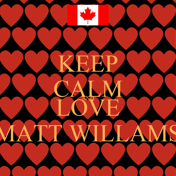 KEEP CALM AND LOVE MATT WILLAMS