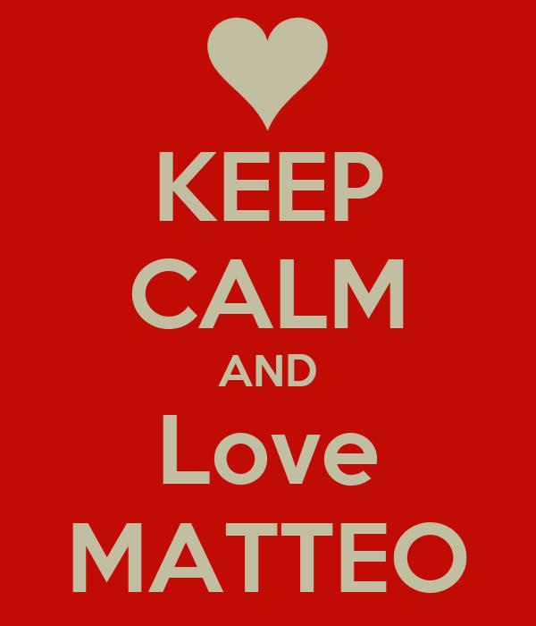 KEEP CALM AND Love MATTEO