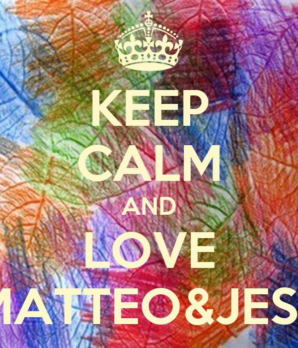 KEEP CALM AND LOVE MATTEO&JESS