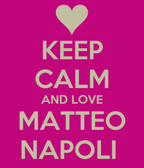 KEEP CALM AND LOVE MATTEO NAPOLI