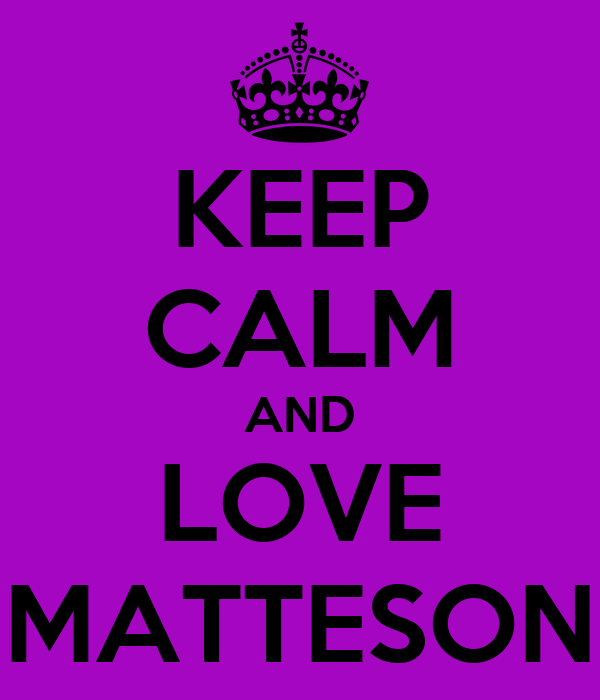 KEEP CALM AND LOVE MATTESON