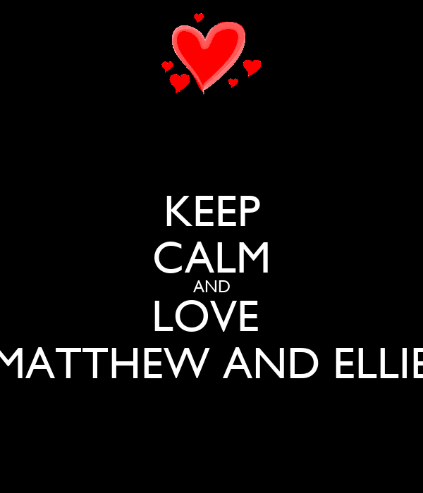 KEEP CALM AND LOVE  MATTHEW AND ELLIE