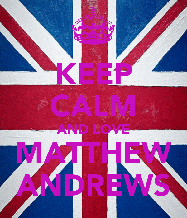KEEP CALM AND LOVE MATTHEW ANDREWS