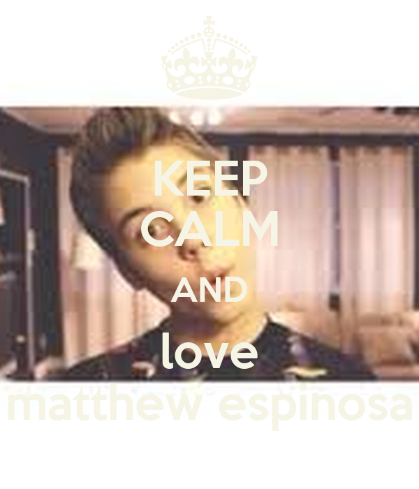 KEEP CALM AND love matthew espinosa Poster   hannah   Keep ...