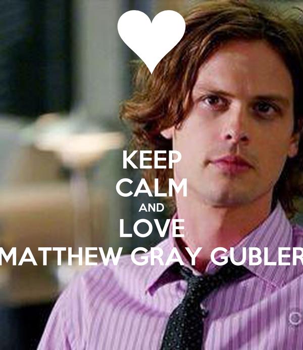 KEEP CALM AND LOVE MATTHEW GRAY GUBLER