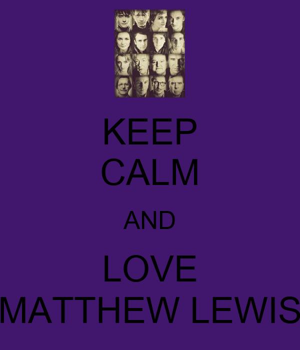 KEEP CALM AND LOVE MATTHEW LEWIS