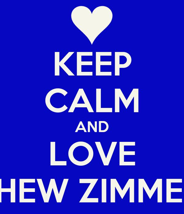 KEEP CALM AND LOVE MATTHEW ZIMMERMAN