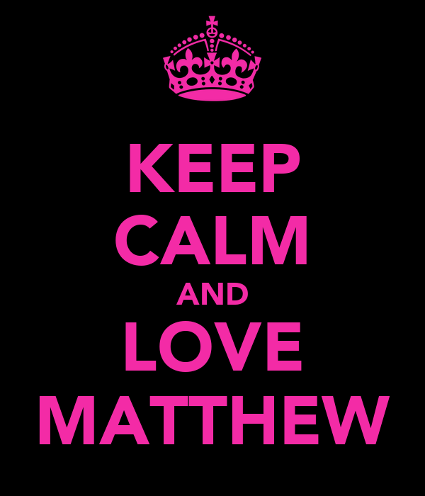 KEEP CALM AND LOVE MATTHEW