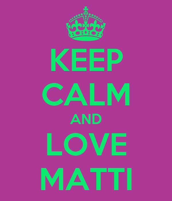 KEEP CALM AND LOVE MATTI